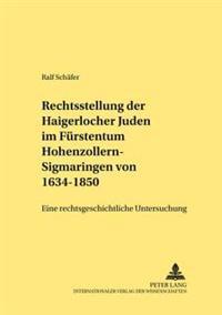 Die Rechtsstellung Der Haigerlocher Juden Im Fuerstentum Hohenzollern-Sigmaringen Von 1634-1850: Eine Rechtsgeschichtliche Untersuchung