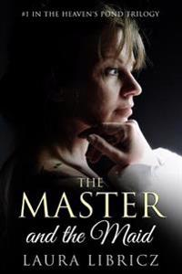 The Master and the Maid: #1 in the Heaven's Pond Trilogy
