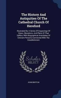 The History and Antiquities of the Cathedral Church of Hereford