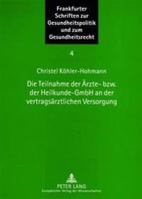Die Teilnahme Der Aerzte- Bzw. Der Heilkunde-Gmbh an Der Vertragsaerztlichen Versorgung