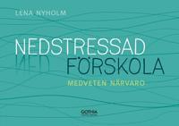 Nedstressad förskola : medveten närvaro