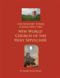 The Newport Tower Is John Dee's 1583 New World Church of the Holy Sepulcher.