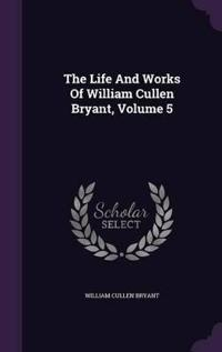 The Life and Works of William Cullen Bryant, Volume 5