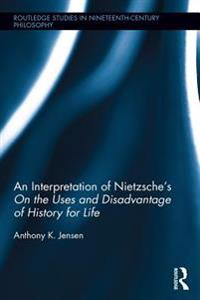 Interpretation of Nietzsche's &quote;On the Uses and Disadvantages of History for Life&quote;