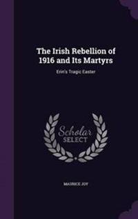 The Irish Rebellion of 1916 and Its Martyrs