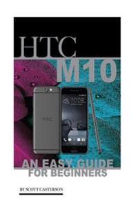 Htc M10: An Easy Guide for Beginners