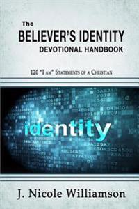 "The Believer's Identity Devotional Handbook: 120 ""I Am"" Statements of a Christian"