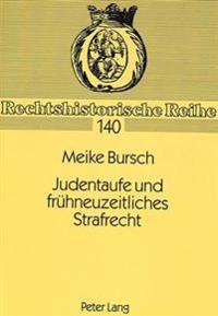Judentaufe Und Fruehneuzeitliches Strafrecht: Die Verfahren Gegen Christian Treu Aus Weener/Ostfriesland 1720-1728