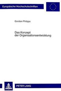 Das Konzept Der Organisationsentwicklung: Ansaetze Und Kritik Sowie Konsequenzen Fuer Die Ausgestaltung Von OE-Prozessen in Der Praxis