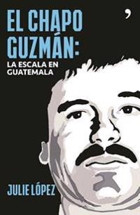 El Chapo Guzman. La Escala En Guatemala