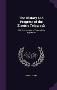The History and Progress of the Electric Telegraph