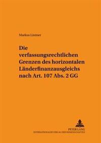Die Verfassungsrechtlichen Grenzen Des Horizontalen Laenderfinanzausgleichs Nach Art. 107 ABS. 2 Gg
