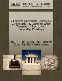 V Loewers Gambrinus Brewery Co V. Anderson U.S. Supreme Court Transcript of Record with Supporting Pleadings