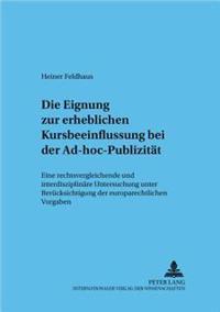 Die Eignung Zur Erheblichen Kursbeeinflussung Bei Der Ad-Hoc-Publizitaet: Eine Rechtsvergleichende Und Interdisziplinaere Untersuchung Unter Beruecksi