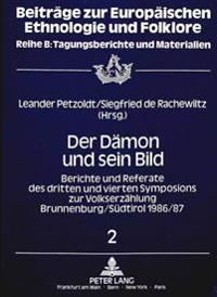 Der Daemon Und Sein Bild: Berichte Und Referate Des Dritten Und Vierten Symposions Zur Volkserzaehlung Brunnenburg / Suedtirol 1986/87