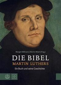 Die Bibel Martin Luthers: Ein Buch Und Seine Geschichte