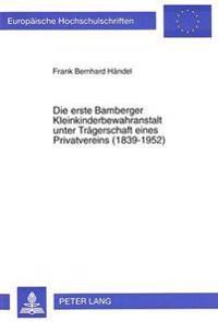 Die Erste Bamberger Kleinkinderbewahranstalt Unter Traegerschaft Eines Privatvereins (1839-1952): Eine Regionalspezifische Einzelfallstudie Unter Beso