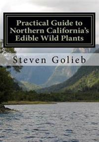 Practical Guide to Northern California's Edible Wild Plants: A Survival Guide