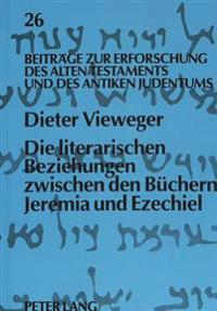 Die Literarischen Beziehungen Zwischen Den Buechern Jeremia Und Ezechiel