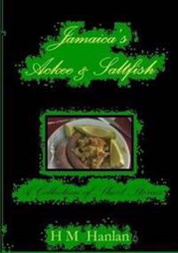 Jamaica's Ackee & Saltfish A Collection of Short Stories