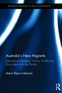 Australia's New Migrants: International Students' History of Affective Encounters with the Border