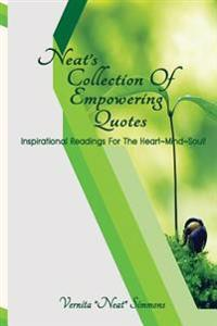 Neat's Collection of Empowering Quotes: Inspirational Readings for the Heart Mind Soul!