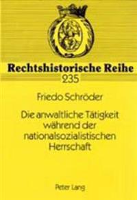 Die Anwaltliche Taetigkeit Waehrend Der Nationalsozialistischen Herrschaft: Eine Analyse Der Anwaltlichen Argumentation in Zivilprozessen Anhand Der V