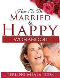 How to Be Married and Happy Workbook