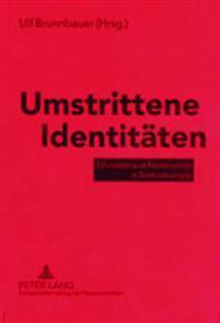 Umstrittene Identitaeten: Ethnizitaet Und Nationalitaet in Suedosteuropa