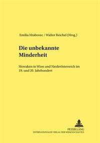 Die Unbekannte Minderheit: Slowaken in Wien Und Niederoesterreich Im 19. Und 20. Jahrhundert