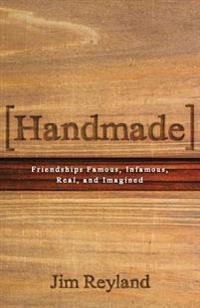 Handmade: Friendships Famous, Infamous, Real and Imagined