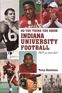So You Think You Know Indiana Unversity Football?: We'll See about That