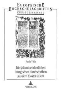 Die Spaetmittelalterlichen Liturgischen Handschriften Aus Dem Kloster Salem