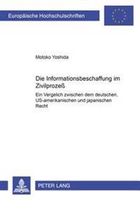 Die Informationsbeschaffung Im Zivilprozeß: Ein Vergleich Zwischen Dem Deutschen, Us-Amerikanischen Und Japanischen Recht