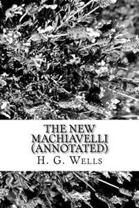 The New Machiavelli (Annotated)