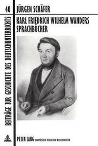 Karl Friedrich Wilhelm Wanders Sprachbuecher: Ein Beitrag Zur Entwicklung Des Deutschen Sprachunterrichts Im 19. Jahrhundert. Zum 4. Juni 1999, Dem 12