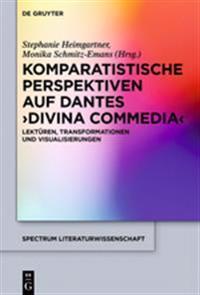 Komparatistische Perspektiven Auf Dantes 'divina Commedia': Lektüren, Transformationen Und Visualisierungen