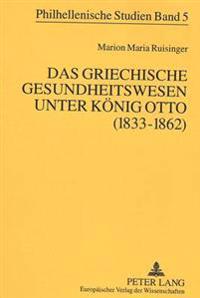 Das Griechische Gesundheitswesen Unter Koenig Otto (1833-1862)