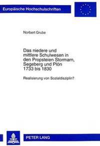 Das Niedere Und Mittlere Schulwesen in Den Propsteien Stormarn, Segeberg Und Ploen 1733 Bis 1830