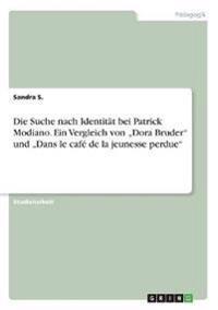 """Die Suche nach Identität bei Patrick Modiano. Ein Vergleich von """"Dora Bruder"""" und """"Dans le café de la jeunesse perdue"""""""