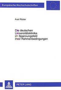 Die Deutschen Universitaetsklinika Im Spannungsfeld Ihrer Rahmenbedingungen: Eine Standortbestimmung Im Hinblick Auf Die Wirtschaftlichkeit Im Interna