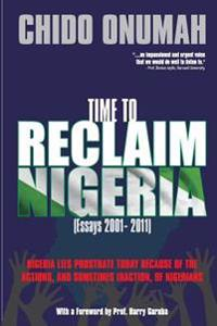 Time to Reclaim Nigeria: (Essays 2001-2011)