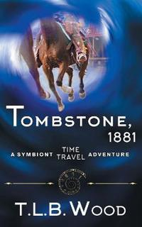 Tombstone, 1881 (the Symbiont Time Travel Adventures Series, Book 2)