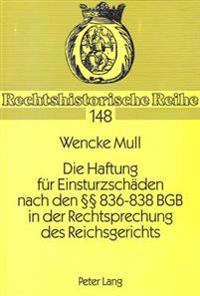 Die Haftung Fuer Einsturzschaeden Nach Den 836-838 Bgb in Der Rechtsprechung Des Reichsgerichts