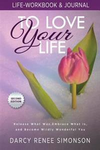 To Love Your Life: Life-Workbook & Journal