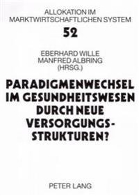 Paradigmenwechsel Im Gesundheitswesen Durch Neue Versorgungsstrukturen?: 8. Bad Orber Gespraeche- 6.-8. November 2003