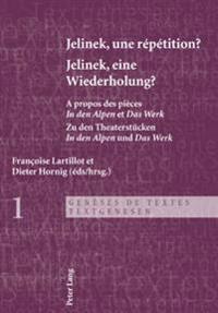 Jelinek, Une Repetition ?- Jelinek, Eine Wiederholung?: A Propos Des Pieces in Den Alpen Et Das Werk - Zu Den Theaterstuecken in Den Alpen Und Das Wer