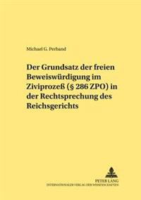 Der Grundsatz Der Freien Beweiswuerdigung Im Zivilproze ( 286 Zpo) in Der Rechtsprechung Des Reichsgerichts