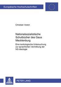 Nationalsozialistische Schulbuecher Des Gaues Mecklenburg: Eine Lexikologische Untersuchung Zur Sprachlichen Vermittlung Der NS-Ideologie