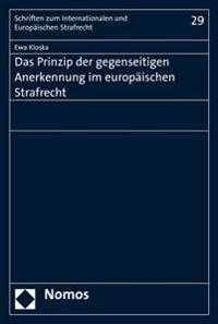 Das Prinzip Der Gegenseitigen Anerkennung Im Europaischen Strafrecht